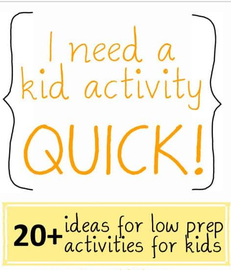Image with text reading I need a kid activity quick! 20 + ideas for low prep activities for kids