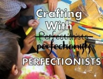 crafting with perfectionists