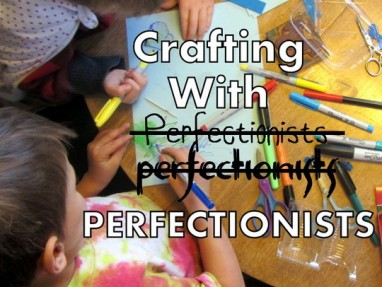 How To Do Crafts With a Child Who Is a Perfectionist