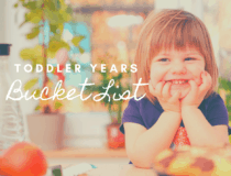 The Toddler Years Bucket List – All The Most Fun Activities to Do with Toddlers before they're Big Kids!