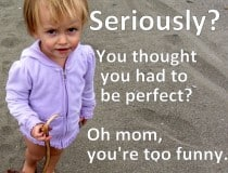 Perfect mom - I don't think so.