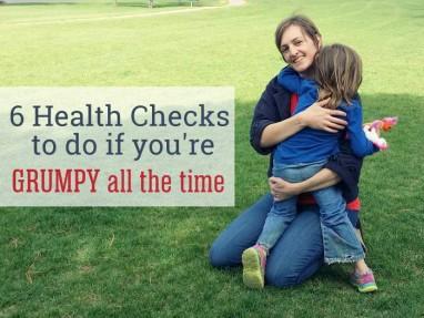 Feeling grumpy all the time? 6 Health Checks To Do