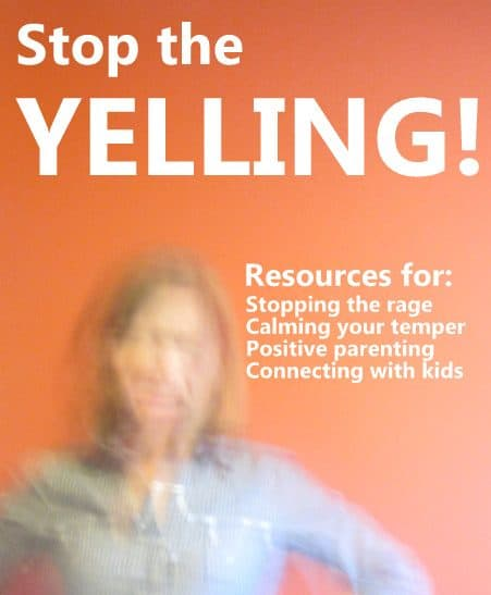 Stop the Yelling! Resource list for dealing with parenting anger and finding positive parenting tools