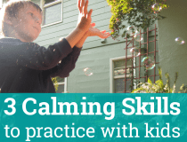 Calming Skills to practice with kids