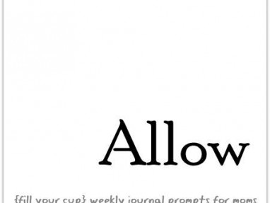 Allow - {fill your cup} weekly journal prompts