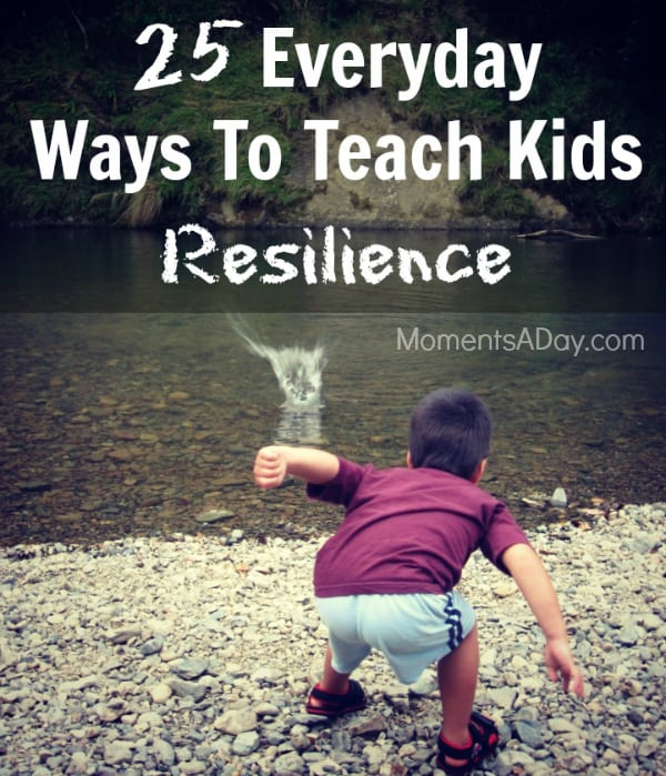 25 Everyday Ways to Teach Kids Resiliency