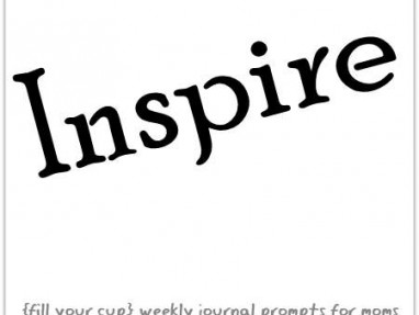 Inspire - {fill your cup} weekly journal prompt