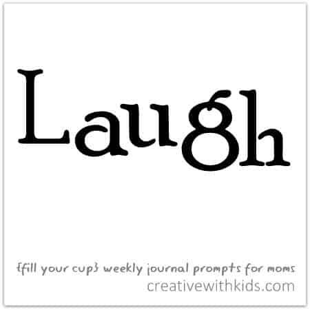 Laugh - {fill your cup} weekly journal prompt