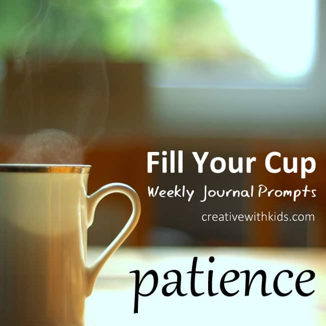 patience -fill your cup weekly journal promt