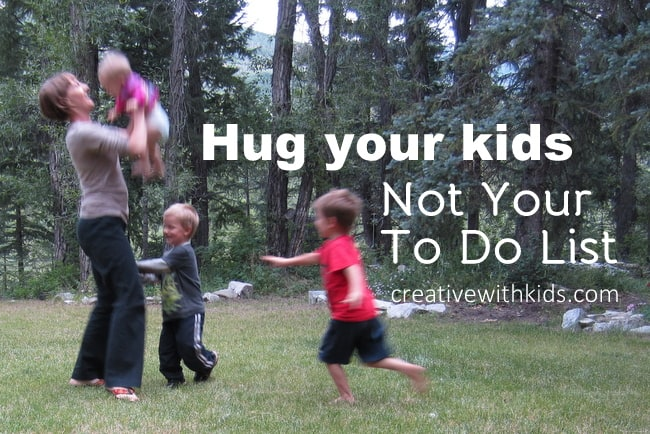 How to Hug Your Kids Instead Of Your To Do List