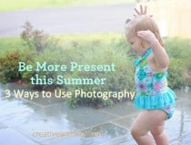 3 ways to be more present with photography this summer