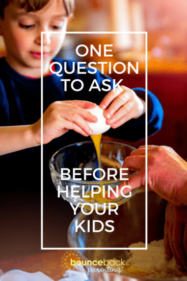 Ways to increase problem solving and resilience. One question to ask before you help your kids.