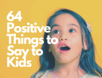 64 Positive Things to Say to Kids: Encouraging Words for Kids