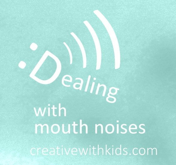 Dealing with Annoying Mouth Noises