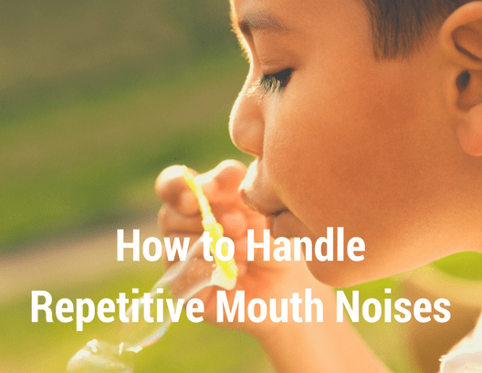 Dealing with Annoying Mouth Noises - How to handle