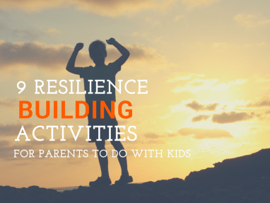 Resilience Activities – 9 Resilience Building Activities for Parents to do with Kids