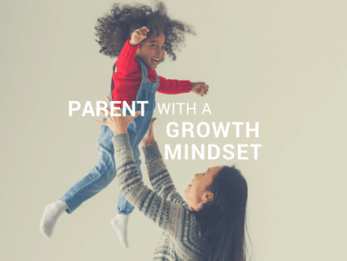 Growth Mindset in Relationships – the mindset shift that will transform your parenting