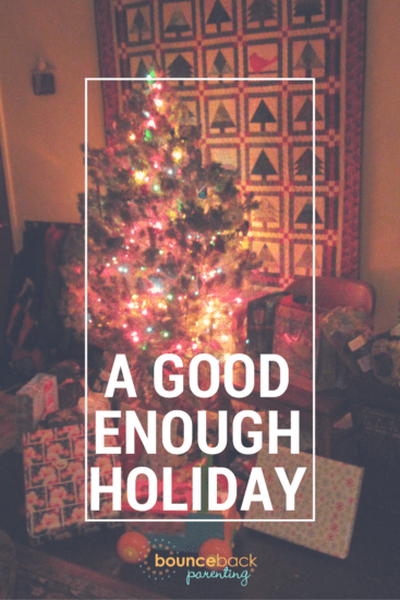 Permission for Imperfection with a Good Enough Holiday that Really Lets You Connect with Your Family