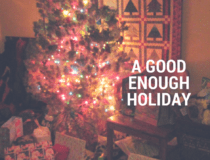 Permission for Imperfection with a Good Enough Holiday This Year