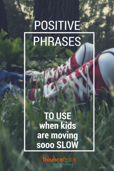 These phrases help you stay calm when kids are moving slow as molasses