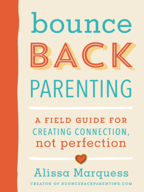 Bounceback Parenting - A Field Guide for Creating Connection, Not Perfection