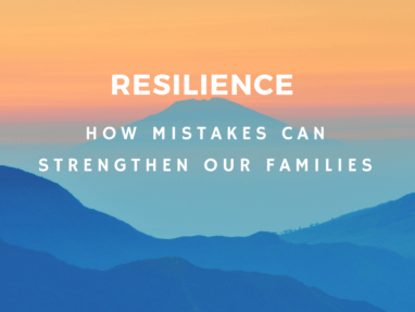 How Mistakes Can Strengthen Our Families